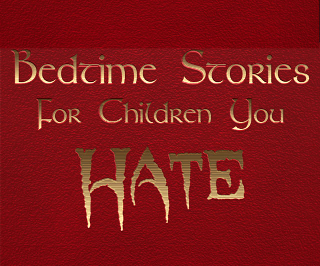 Bedtime Stories for Children You Hate