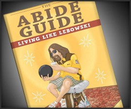The Abide Guide: Living Like Lebowski
