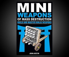 Mini Weapons of Mass Destruction: Ninja Weapons