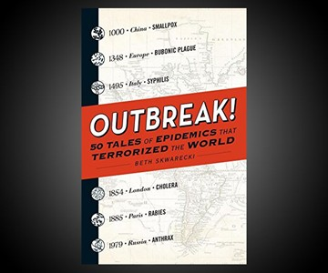 Outbreak! - Epidemics that Terrorized the World