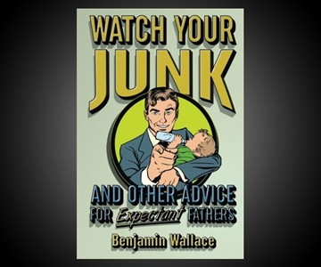 Watch Your Junk - Advice for Expectant Fathers