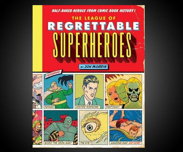 The League of Regrettable Superheroes - DudeIWantThat.com