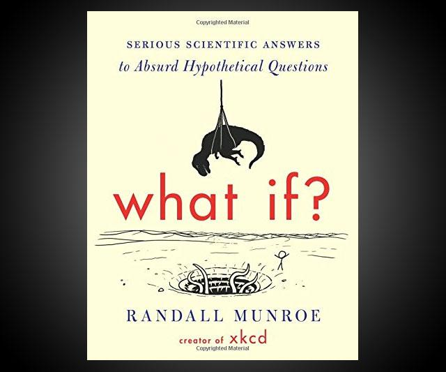 What If? - Real Answers to Absurd Hypotheticals