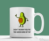 Don't Worry You're the Good Kind Of Fat Avocado Mug