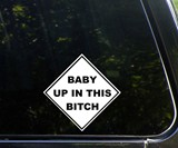 Baby Up In This B*tch Car Decal