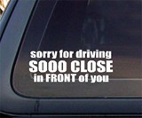 Sorry For Driving So Close In Front Car Decal