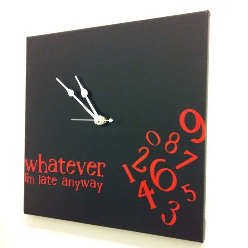 Whatever i 39 m late anyway clocks for Whatever clock diy