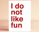 I Do Not Like Fun Greeting Card