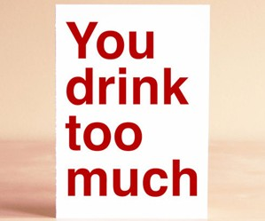 You Drink Too Much Greeting Card