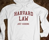 Harvard Law...Just Kidding Sweatshirt