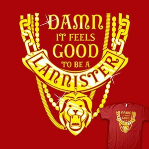 Damn It Feels Good To Be A Lannister